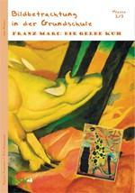 Bildbetrachtung in der Grundschule - Franz Marc: Die gelbe Kuh