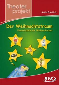 Der Weihnachtstraum - Theaterstück zur Weihnachtszeit: Theaterstück zur Weihnachtszeit. 3.-4. Kl (Mängelexemplar)