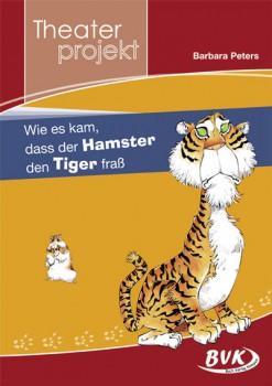 """Theaterprojekt """"Wie es kam, dass der Hamster den Tiger fraß"""" (Vorbestellung"""