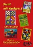 Kunst mit Kindern 3 - Malen & Plastisches Gestalten