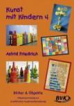 Kunst mit Kindern 4 - Bilder & Objekte