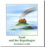Noah und der Regenbogen - den Kindern erzählt