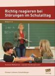 Richtig reagieren bei Störungen im Schulalltag: Konkrete Maßnahmen - erprobte Handlungsmuster